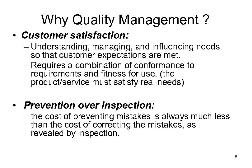 Why Quality Management ? • Customer satisfaction: – Understanding, managing, and influencing needs so