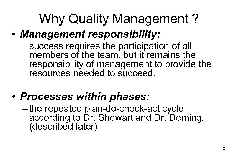 Why Quality Management ? • Management responsibility: – success requires the participation of all