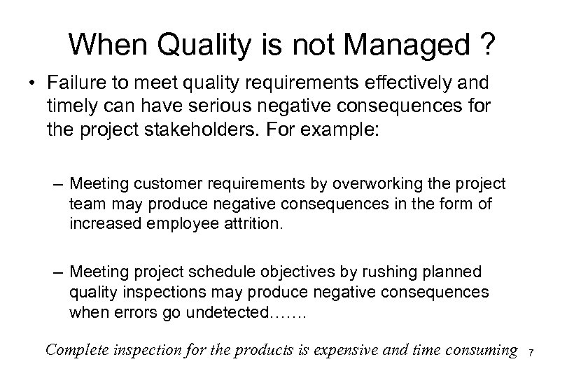When Quality is not Managed ? • Failure to meet quality requirements effectively and