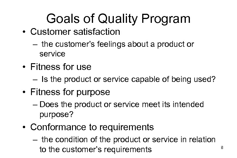 Goals of Quality Program • Customer satisfaction – the customer's feelings about a product