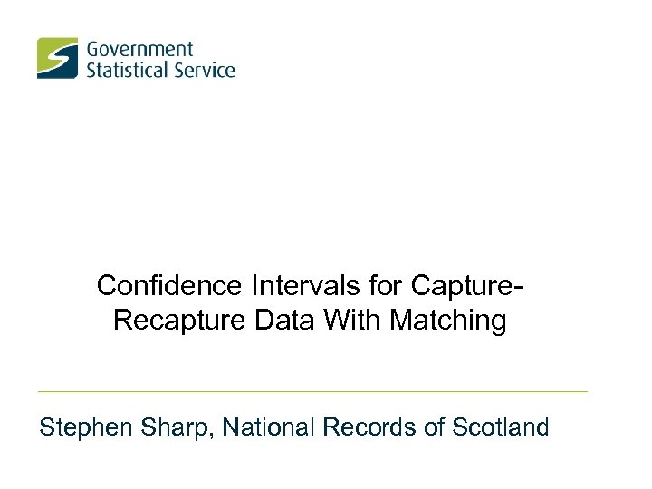 Confidence Intervals for Capture. Recapture Data With Matching Stephen Sharp, National Records of Scotland