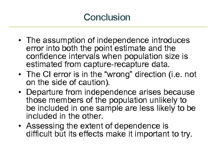Conclusion • The assumption of independence introduces error into both the point estimate and