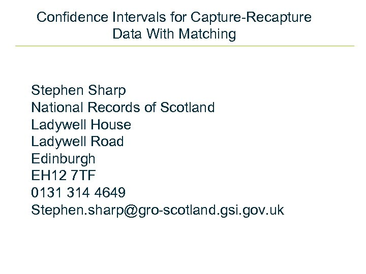 Confidence Intervals for Capture-Recapture Data With Matching Stephen Sharp National Records of Scotland Ladywell