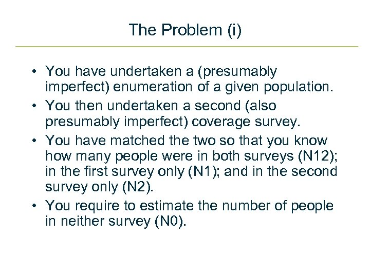 The Problem (i) • You have undertaken a (presumably imperfect) enumeration of a given