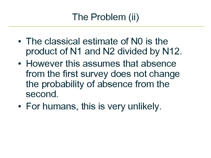 The Problem (ii) • The classical estimate of N 0 is the product of