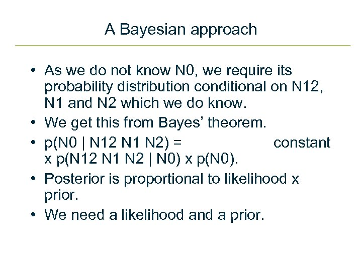 A Bayesian approach • As we do not know N 0, we require its
