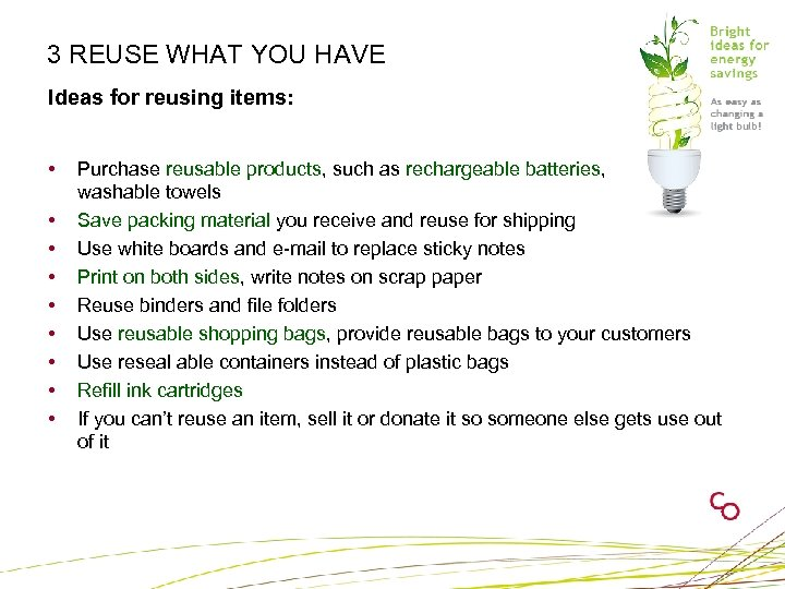 3 REUSE WHAT YOU HAVE Ideas for reusing items: • • • Purchase reusable