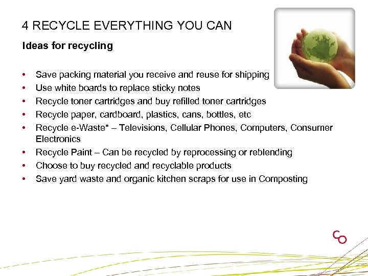 4 RECYCLE EVERYTHING YOU CAN Ideas for recycling • • Save packing material you