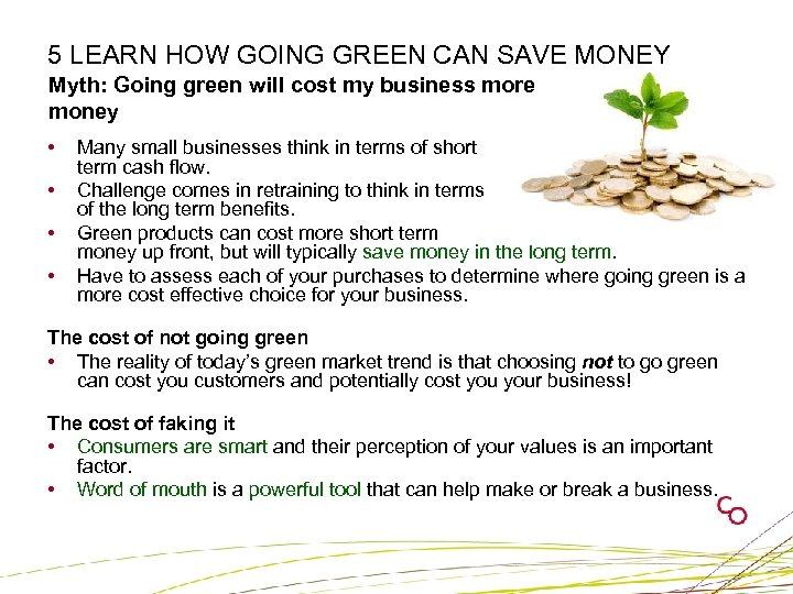 5 LEARN HOW GOING GREEN CAN SAVE MONEY Myth: Going green will cost my