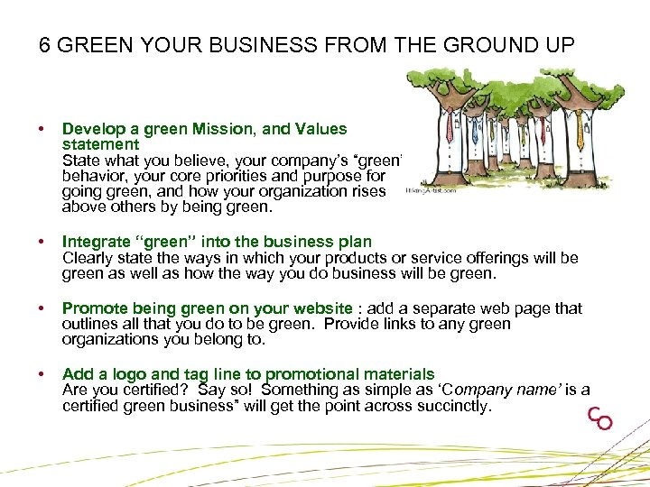 6 GREEN YOUR BUSINESS FROM THE GROUND UP • Develop a green Mission, and