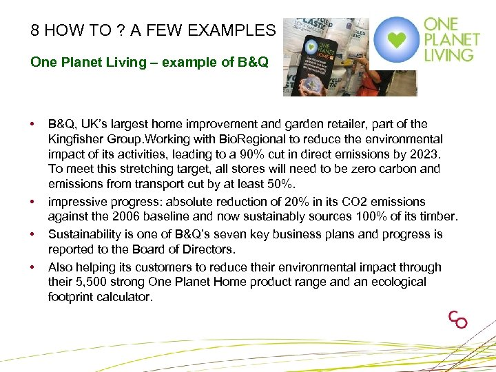 8 HOW TO ? A FEW EXAMPLES One Planet Living – example of B&Q