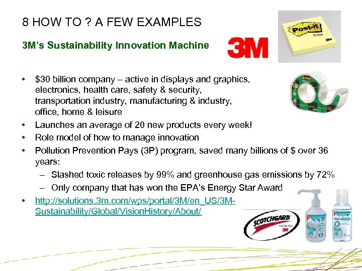 8 HOW TO ? A FEW EXAMPLES 3 M's Sustainability Innovation Machine • •