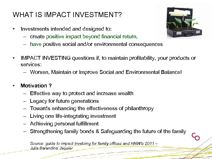 WHAT IS IMPACT INVESTMENT? • Investments intended and designed to: – create positive impact