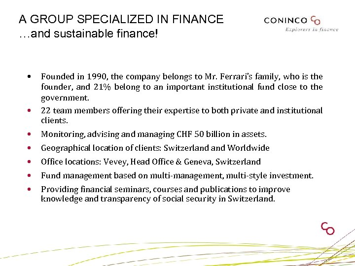 A GROUP SPECIALIZED IN FINANCE …and sustainable finance! • • Founded in 1990, the