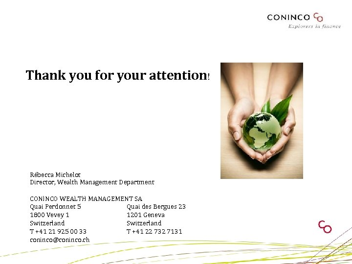 Thank you for your attention! Rébecca Michelot Director, Wealth Management Department CONINCO WEALTH MANAGEMENT