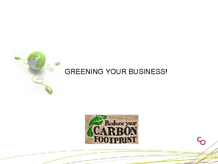 GREENING YOUR BUSINESS!