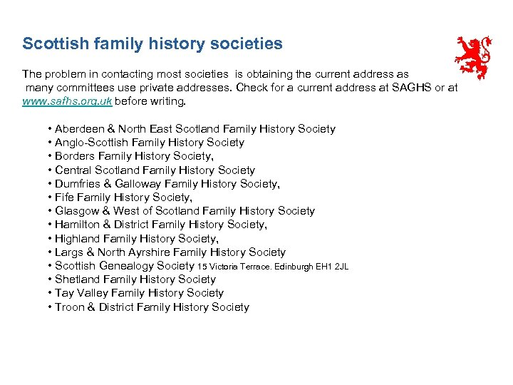 Scottish family history societies The problem in contacting most societies is obtaining the current