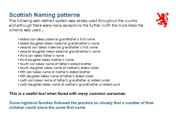 Scottish Naming patterns The following well-defined system was widely used throughout the country and