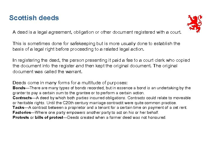 Scottish deeds A deed is a legal agreement, obligation or other document registered with