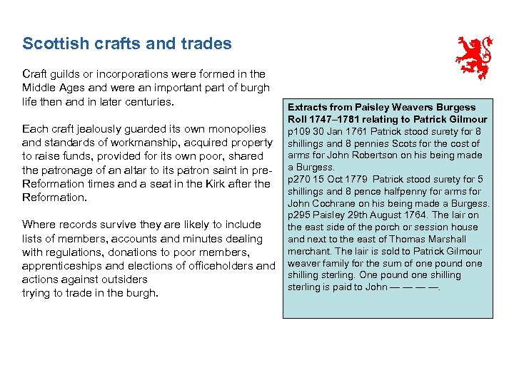 Scottish crafts and trades Craft guilds or incorporations were formed in the Middle Ages