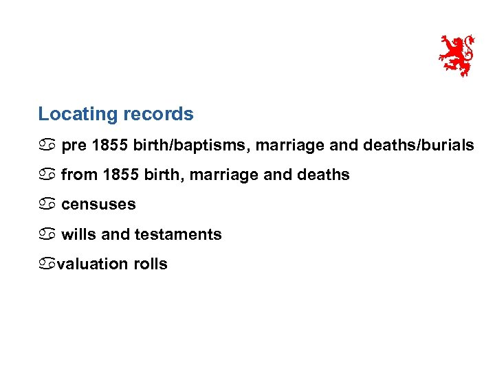 Locating records a pre 1855 birth/baptisms, marriage and deaths/burials a from 1855 birth, marriage