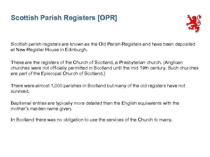 Scottish Parish Registers [OPR] Scottish parish registers are known as the Old Parish Registers
