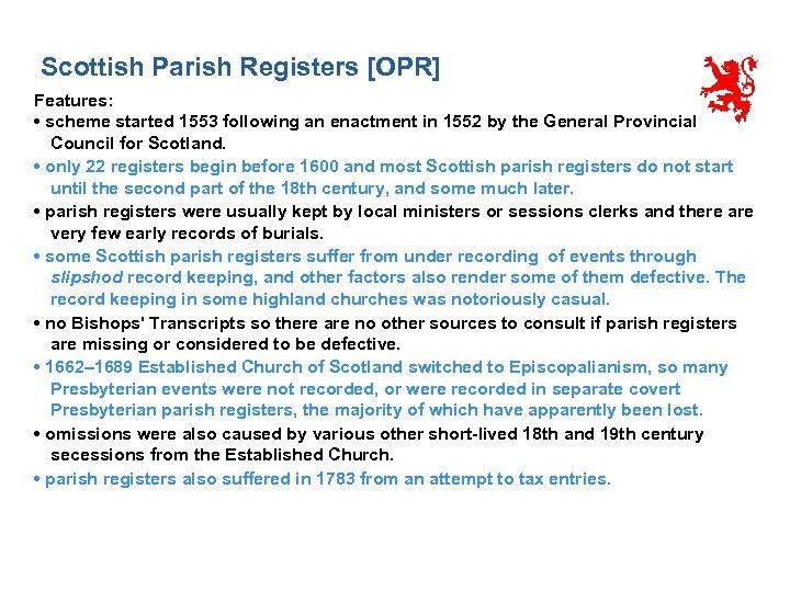 Scottish Parish Registers [OPR] Features: • scheme started 1553 following an enactment in 1552