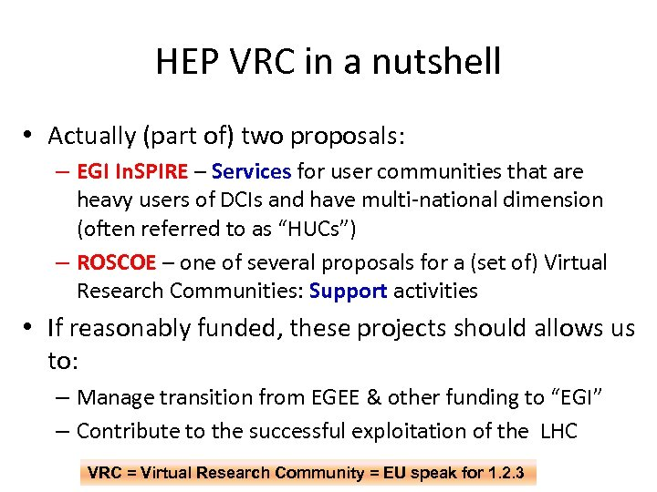 HEP VRC in a nutshell • Actually (part of) two proposals: – EGI In.