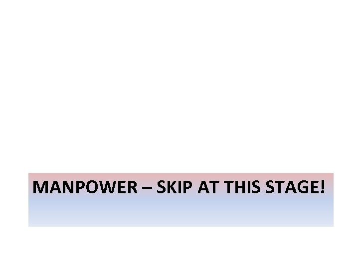 MANPOWER – SKIP AT THIS STAGE!