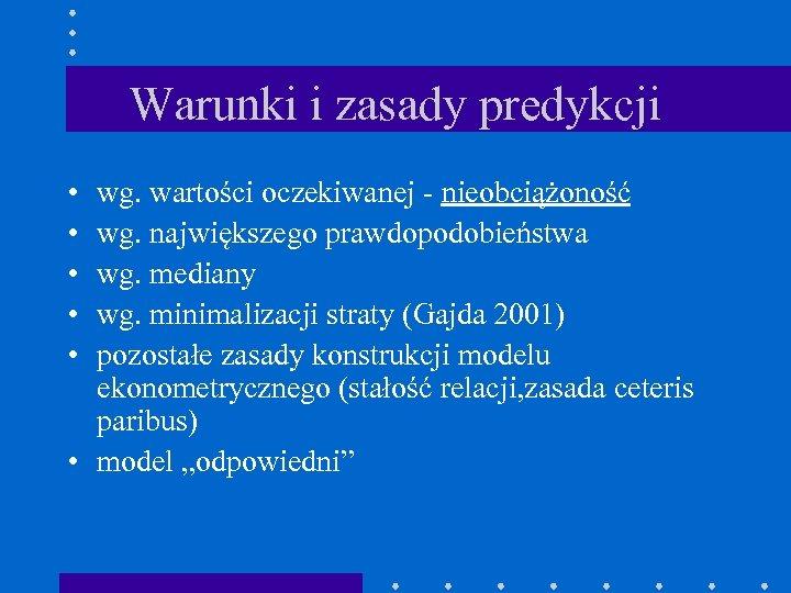 Warunki i zasady predykcji • • • wg. wartości oczekiwanej - nieobciążoność wg. największego