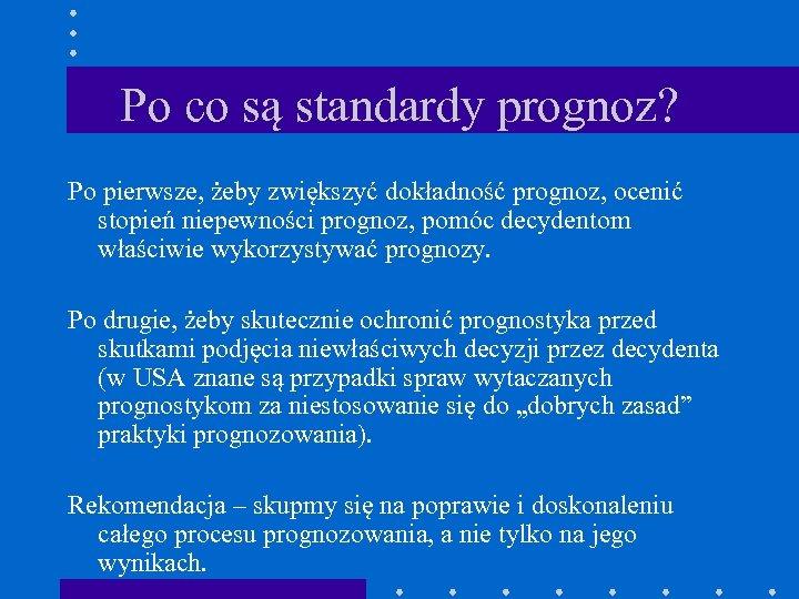 Po co są standardy prognoz? Po pierwsze, żeby zwiększyć dokładność prognoz, ocenić stopień niepewności