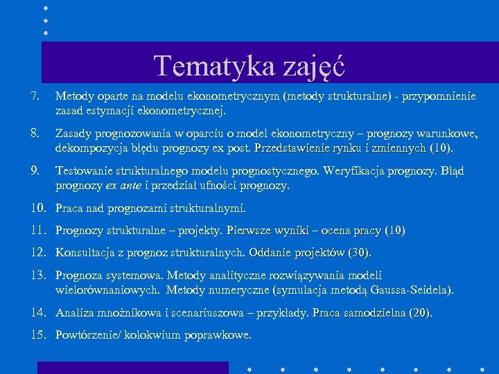 Tematyka zajęć 7. Metody oparte na modelu ekonometrycznym (metody strukturalne) - przypomnienie zasad estymacji