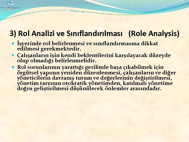 3) Rol Analizi ve Sınıflandırılması (Role Analysis) İşyerinde rol belirlenmesi ve sınıflandırmasına dikkat edilmesi