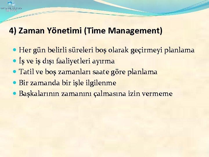 4) Zaman Yönetimi (Time Management) Her gün belirli süreleri boş olarak geçirmeyi planlama İş