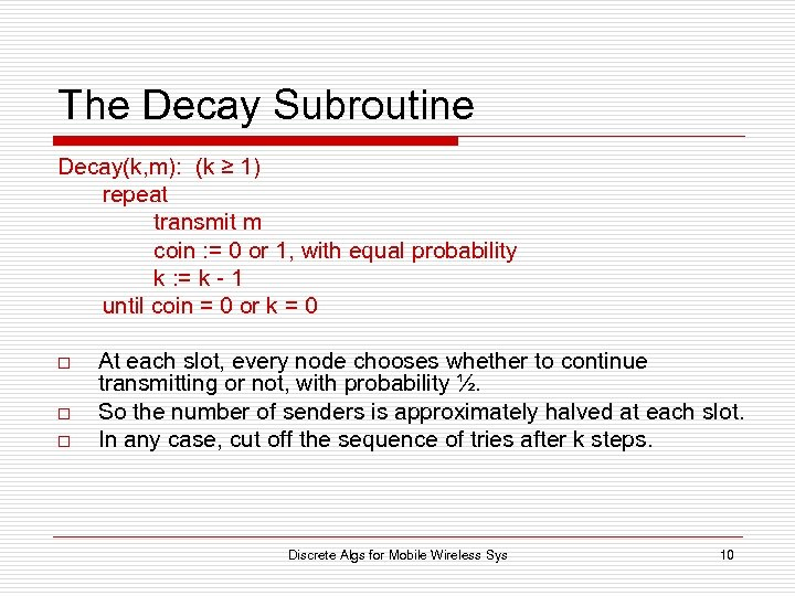 The Decay Subroutine Decay(k, m): (k ≥ 1) repeat transmit m coin : =
