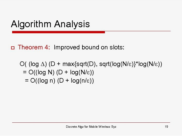 Algorithm Analysis o Theorem 4: Improved bound on slots: O( (log ) (D +