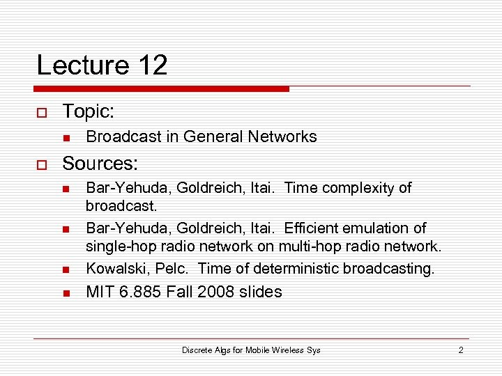 Lecture 12 o Topic: n o Broadcast in General Networks Sources: n Bar-Yehuda, Goldreich,