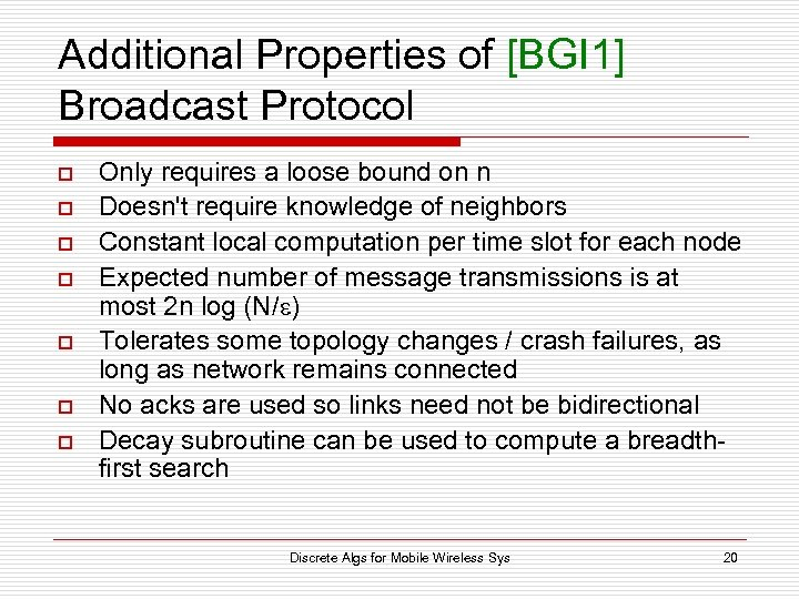 Additional Properties of [BGI 1] Broadcast Protocol o o o o Only requires a