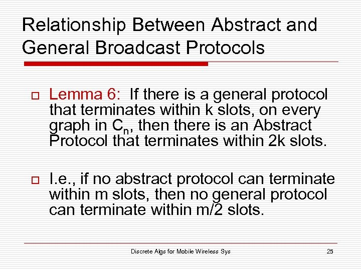 Relationship Between Abstract and General Broadcast Protocols o Lemma 6: If there is a