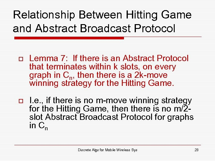 Relationship Between Hitting Game and Abstract Broadcast Protocol o Lemma 7: If there is