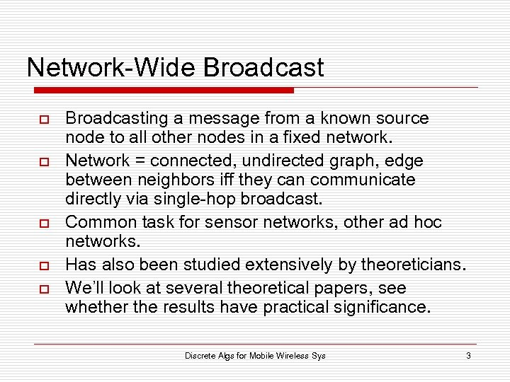 Network-Wide Broadcast o o o Broadcasting a message from a known source node to
