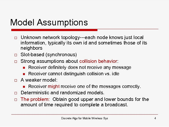 Model Assumptions o o o Unknown network topology---each node knows just local information, typically