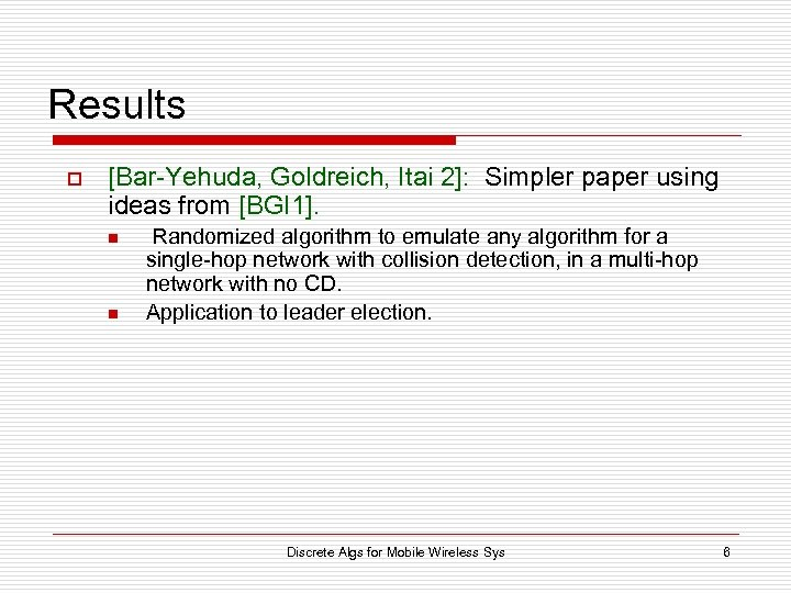 Results o [Bar-Yehuda, Goldreich, Itai 2]: Simpler paper using ideas from [BGI 1]. n