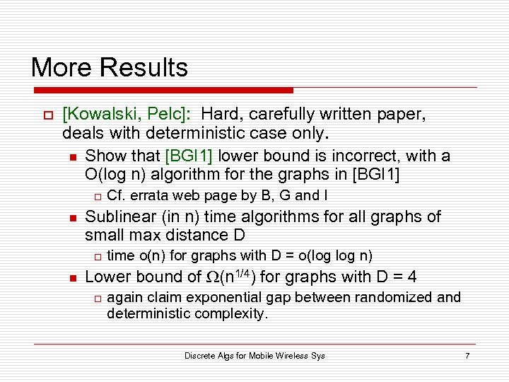 More Results o [Kowalski, Pelc]: Hard, carefully written paper, deals with deterministic case only.