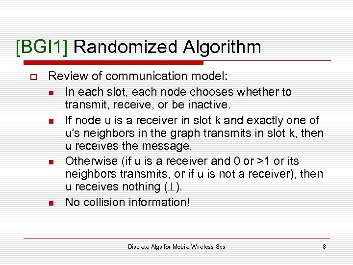 [BGI 1] Randomized Algorithm o Review of communication model: n In each slot, each