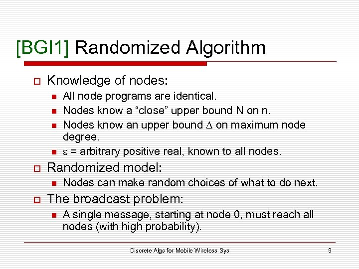 [BGI 1] Randomized Algorithm o Knowledge of nodes: n n o Randomized model: n