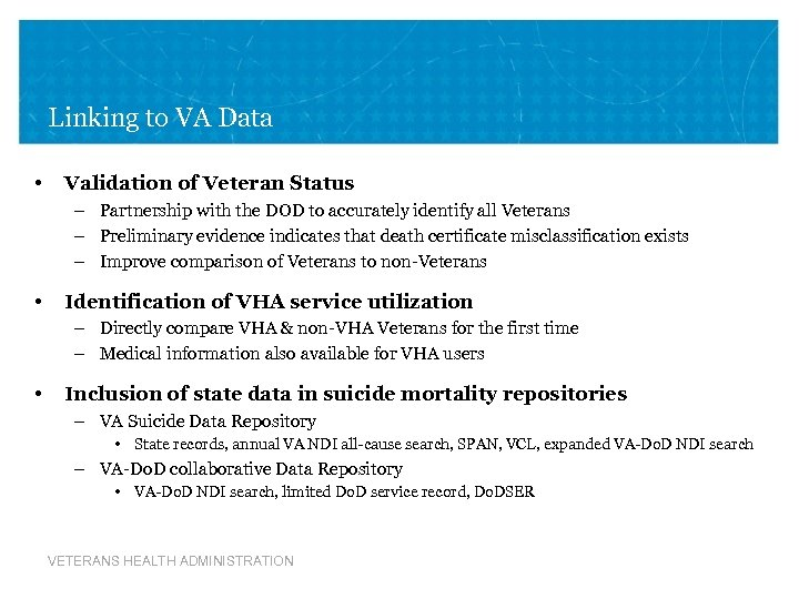 Linking to VA Data • Validation of Veteran Status – Partnership with the DOD