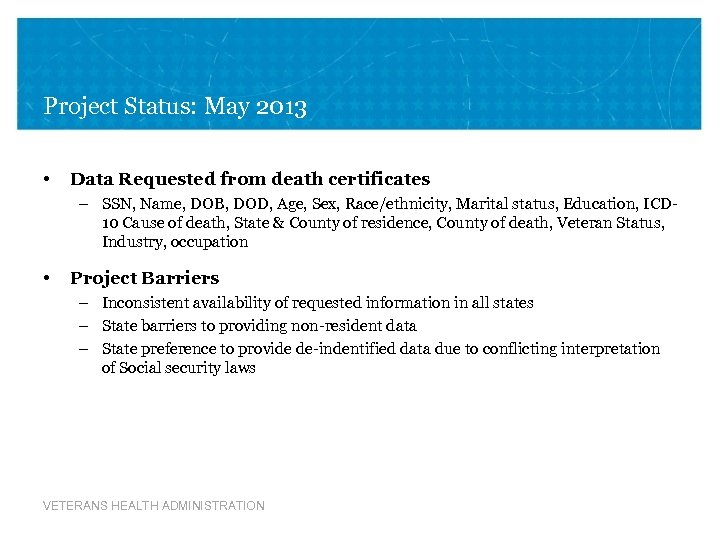 Project Status: May 2013 • Data Requested from death certificates – SSN, Name, DOB,