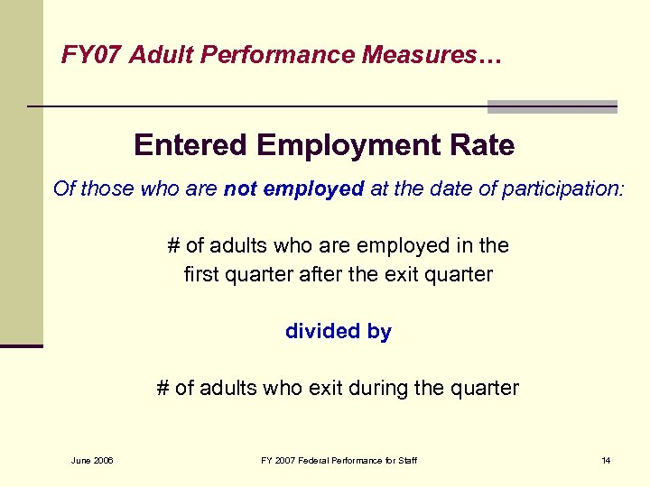 FY 07 Adult Performance Measures… Entered Employment Rate Of those who are not employed