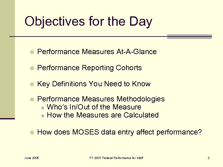 Objectives for the Day n Performance Measures At-A-Glance n Performance Reporting Cohorts n Key